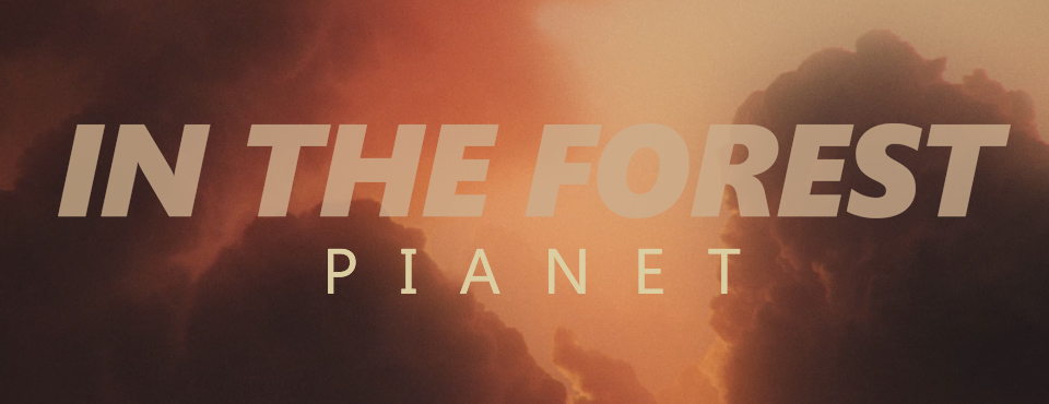 "MUSIC VIDEO: In The Forest ""Pianet"""