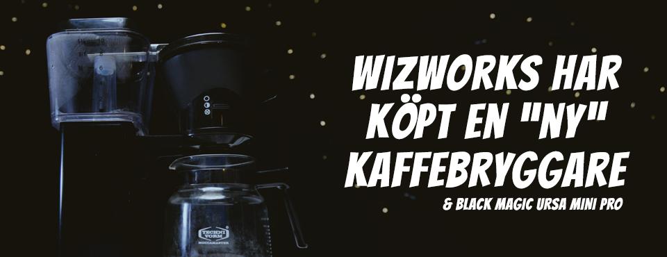 """Sketch: Wizworks har köpt en """"ny"""" kaffebryggare (och en Black Magic URSA mini pro)"""